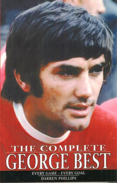 Complete George Best: Every Game -- Every Goal tobias george smollett the history of england from the revolution in 1688 to the death of george the second vol 1