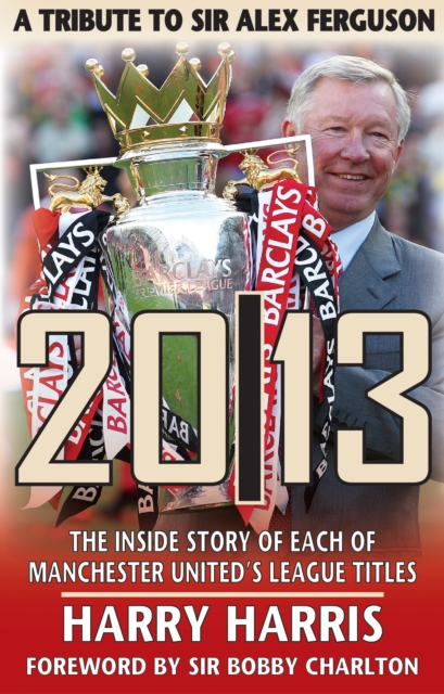 20/13 -- A Tribute to Sir Alex Ferguson: The Inside Story of Each of Manchested Uniteds Titles massey ferguson