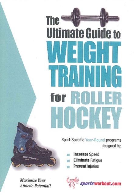 Ultimate Guide to Weight Training for Roller Hockey jason boyett pocket guide to the afterlife heaven hell and other ultimate destinations
