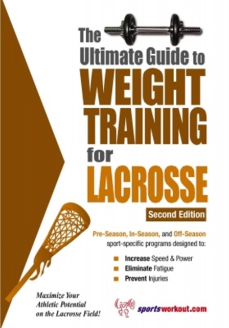 Ultimate Guide to Weight Training for Lacrosse: 2nd Edition