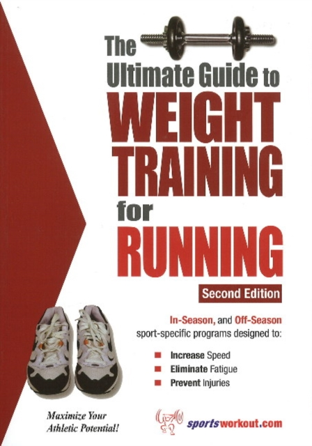 Ultimate Guide to Weight Training for Running: 2nd Edition