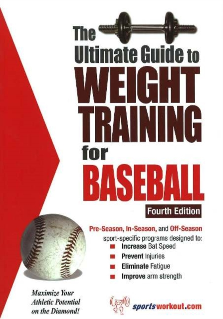 Ultimate Guide to Weight Training for Baseball, 4th Edition: Maximize Your Athletic Potential on the Diamond! john cross the little black book for managers how to maximize your key management moments of power