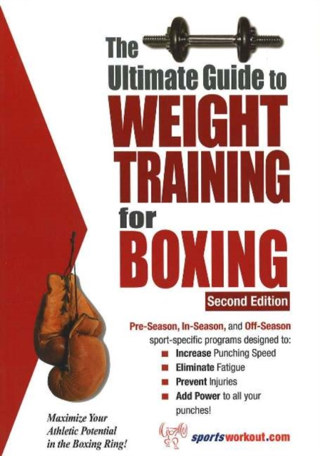 Ultimate Guide to Weight Training for Boxing, 2nd Edition: Maximize Your Athletic Potential in the Boxing Ring!