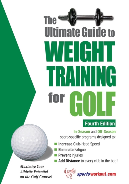 Ultimate Guide to Weight Training for Golf, 4th Edition: Maximize Your Athletic Potential on the Golf Course!