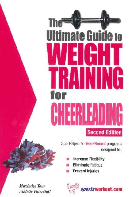 Ultimate Guide to Weight Training for Cheerleading: 2nd Edition