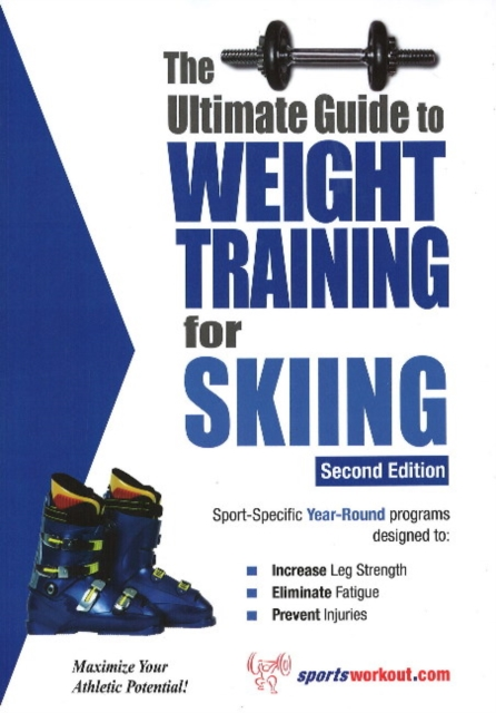Ultimate Guide to Weight Training for Skiing: 2nd Edition