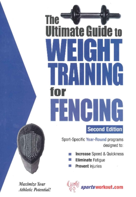 Ultimate Guide to Weight Training for Fencing: 2nd Edition