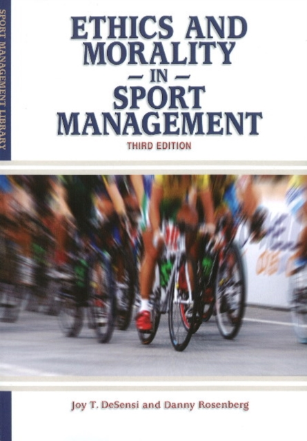 Ethics & Morality in Sport Management: 3rd Edition ethical and responsible management