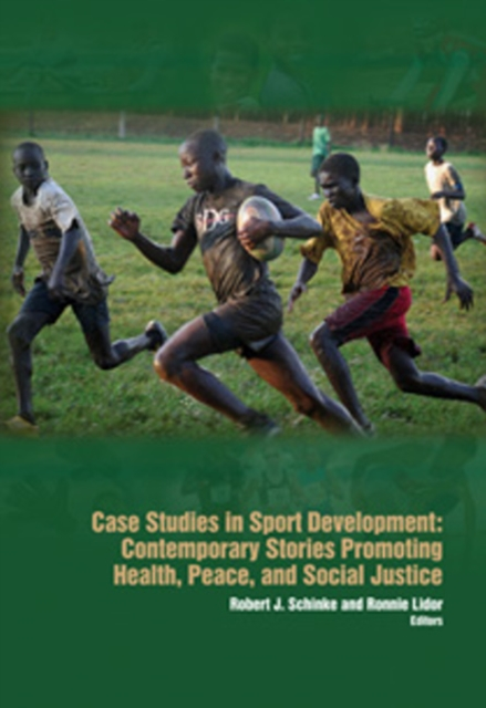 Case Studies in Sport Development: Contemporary Stories Promoting Health, Peace & Social Justice