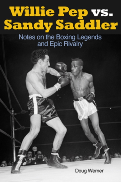 Willie Pep vs Sandy Saddler: Notes on the Boxing Legends & Epic Rivalry