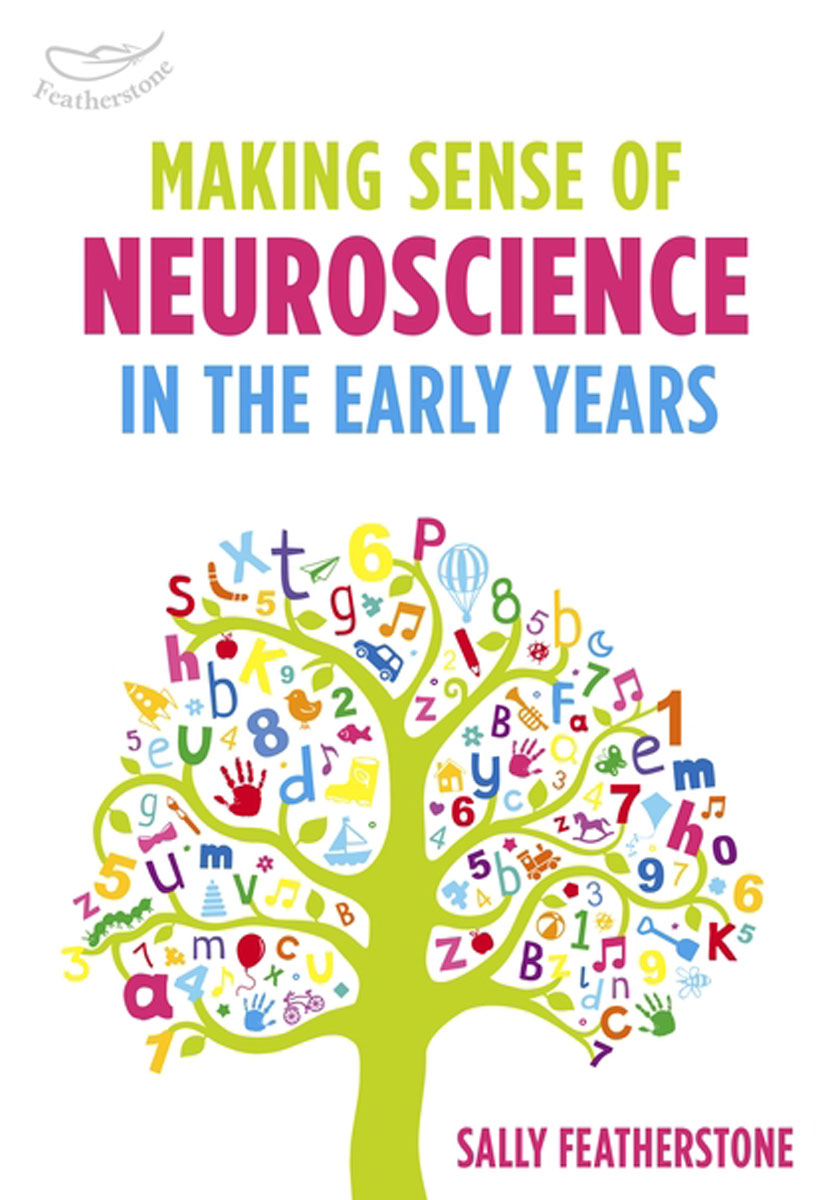 Making Sense of Neuroscience in the Early Years 100 ideas for early years practitioners forest school