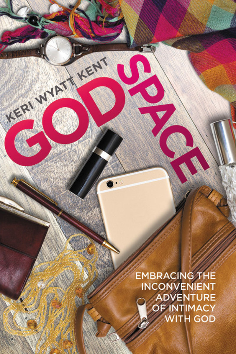 GodSpace: Embracing the Inconvenient Adventure of Intimacy with God all the days of our lives