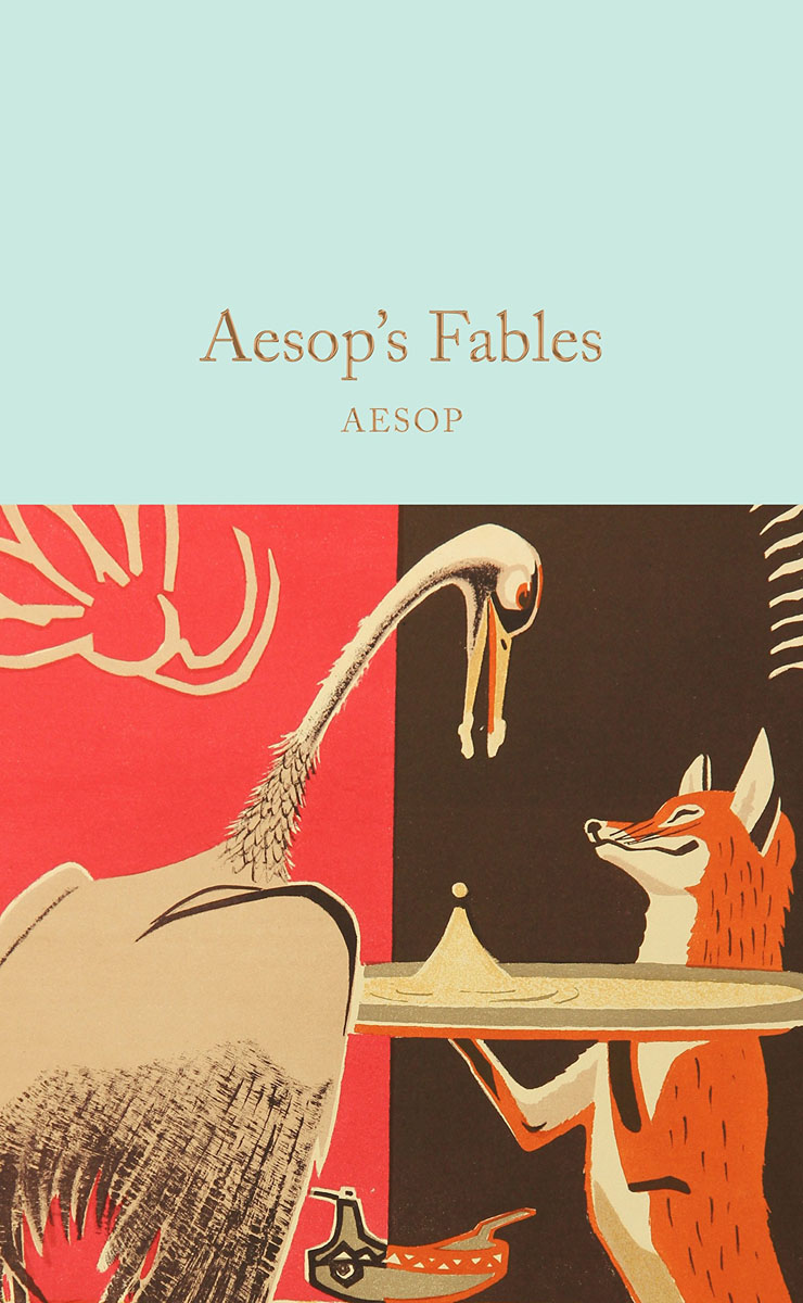 aesop s fables Collection of fables credited to aesop (620—560 bc), a slave and story-teller that lived in ancient greece aesop's fables become a blanket term for collections of brief fables, usually involving personified animals the fables remain a popular choice for moral education of children today.