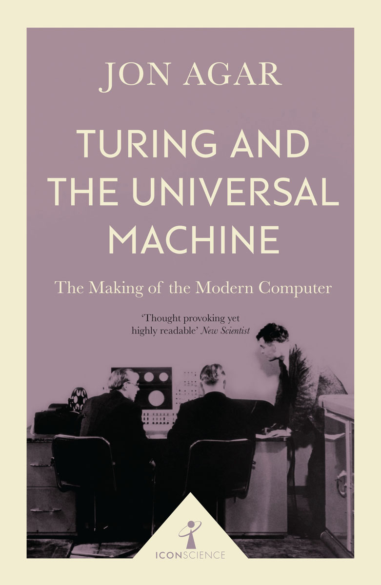 Turing and the Universal Machine (Icon Science) the case of alan turing