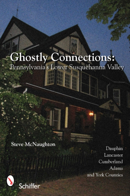 Ghostly Connections: Pennsylvanias Lower Susquehanna Valley