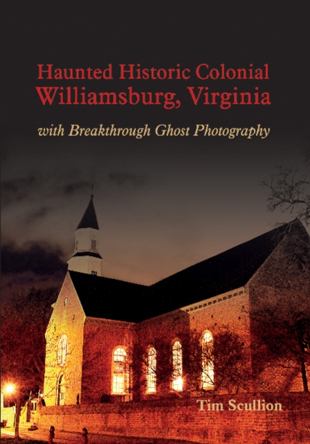 Haunted Historic Colonial Williamsburg Virginia: with Breakthrough Ghost Photography haunted plantations of virginia