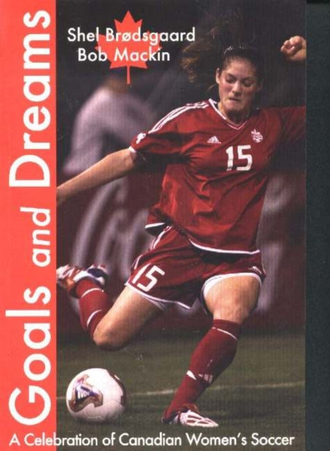 Goals & Dreams: A Celebration of Canadian Womens Soccer