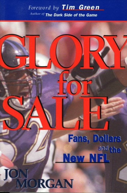 Glory for Sale: Fans, Dollars & the New NFL