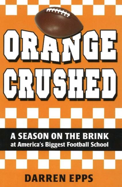 Orange Crushed: A Season on the Brink at Americas Biggest Football School