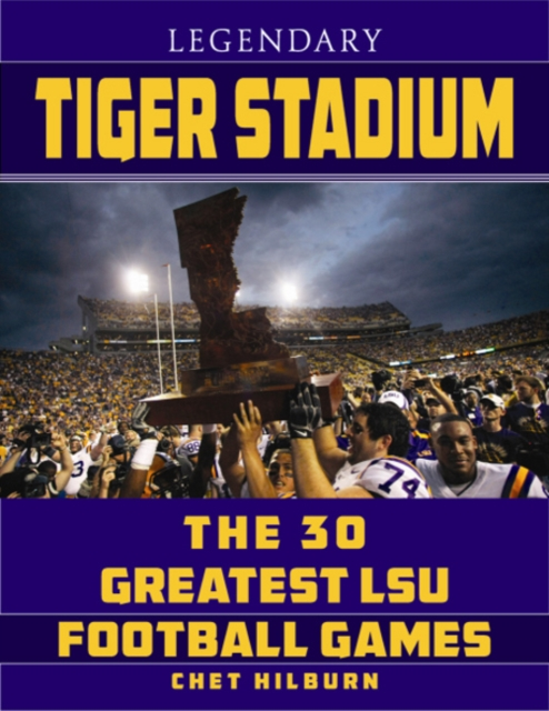Legendary Tiger Stadium: The Thirty Greatest LSU Football Games tiger in the smoke