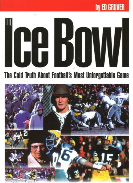 The Ice Bowl: The Cold Truth About Footballs Most Unforgettable Game the truth about prof smith