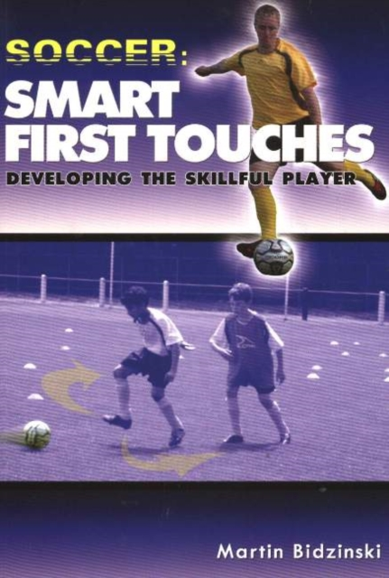 Soccer -- Smart First Touches: Developing the Skillful Player soccer smart first touches developing the skillful player