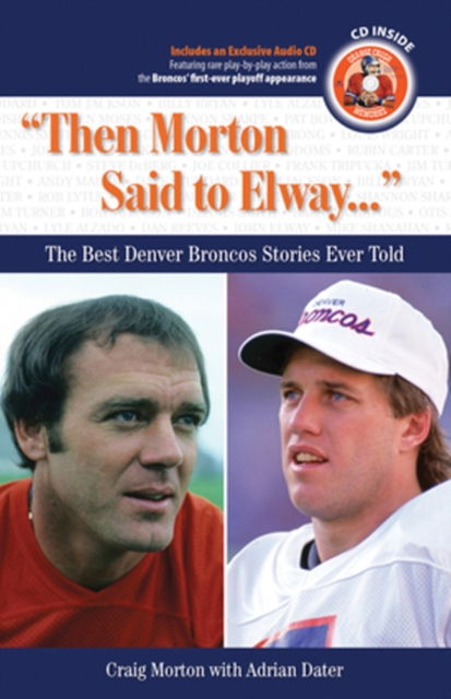 Then Morton Said to Elway. . .: The Best Denver Broncos Stories Ever Told simon morton the presentation lab learn the formula behind powerful presentations
