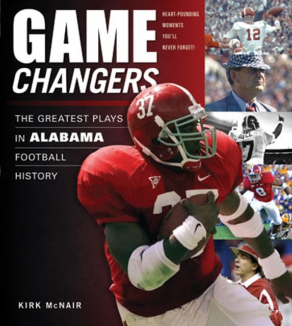 Game Changers: Alabama: The Greatest Plays in Alabama Football History the alabama state constitution