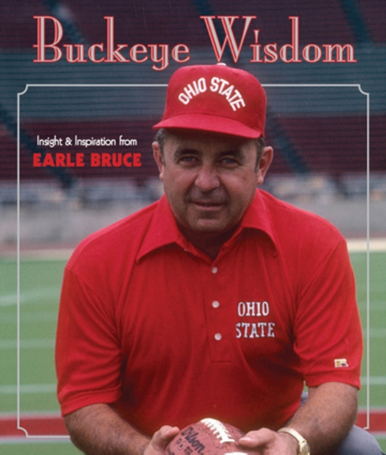 Buckeye Wisdom: Insight & Inspiration from Coach Earle Bruce duncan bruce the dream cafe lessons in the art of radical innovation