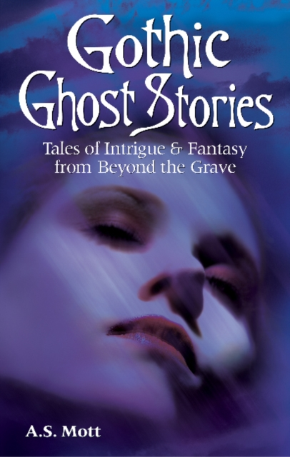 Gothic Ghost Stories: Tales of Intrigue & Fantasy from Beyond the Grave gothic tales