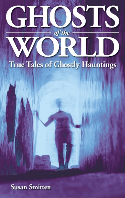 Ghosts of the World: True Stories of Ghostly Hauntings in ghostly company