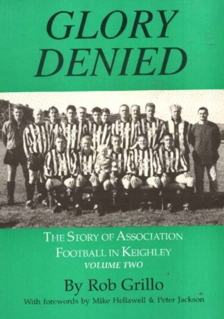 Glory Denied: The Story of Association Football in Keighley, Volume Two