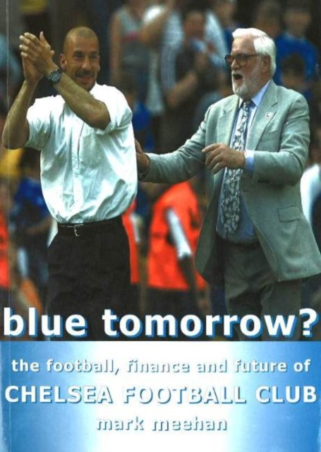 Blue Tomorrow?: The Football, Finance & Future of Chelsea Football Club