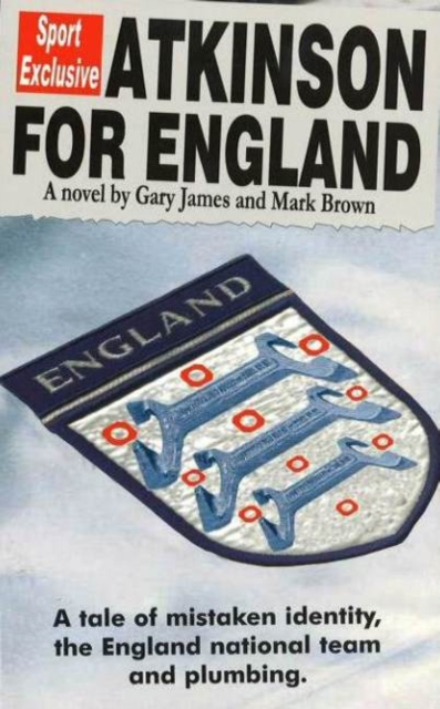 Atkinson For England: A Tale of Mistaken Identity, the England National Team & Plumbing