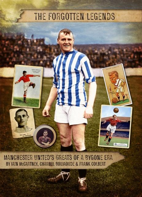 Forgotten Legends: Manchester Uniteds Legends of a Bygone Era