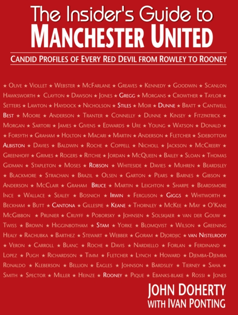 Insiders Guide to Manchester United: Candid profiles of every Red Devil since 1945 red men