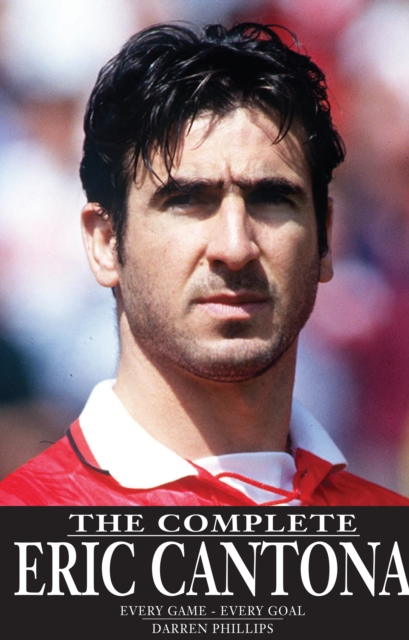 Complete Eric Cantona: Every Game -- Every Goal