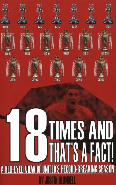 18 Times & Thats a Fact!: A Red-Eyed View of Uniteds Record-Breaking Season