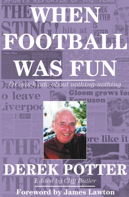 When Football Was Fun: or much ado about nothing-nothing