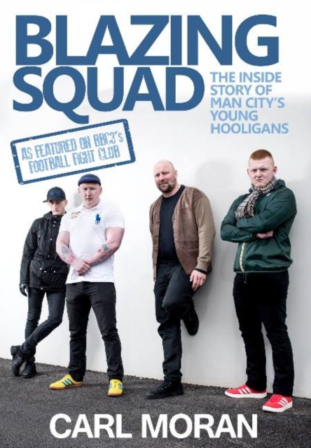 Blazing Squad: The Inside Story of Man Citys Young Hooligans