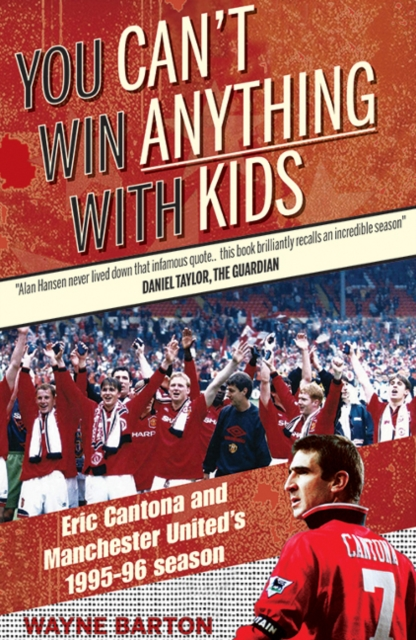 You Cant Win Anything with Kids: Eric Cantona & Manchester Uniteds 1995-96 Season