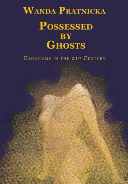 Possessed by Ghosts: Exorcisms in the 21st Century