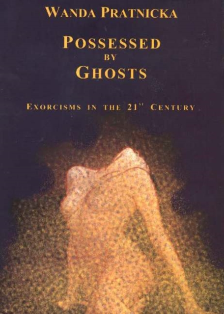 Possessed by Ghosts: Exorcisms in the 21st Century riggs r library of souls