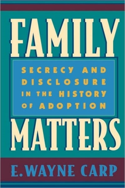 Family Matters – Secrecy & Disclosure in the History of Adoption family matters – secrecy