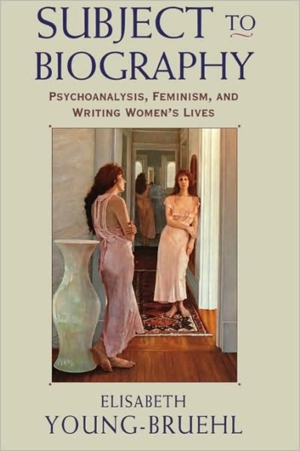 Subject to Biography – Psychoanalysis, Feminism, & Writing Women?s Lives (Paper)