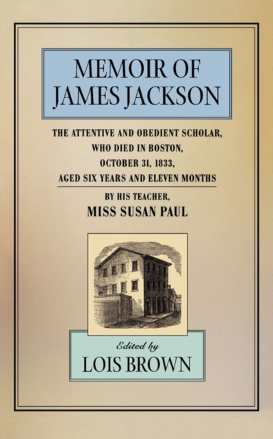 Memoir of James Jackson – The Attentive & Obedient Scholar, Who Died in Boston, October 31 1833, Aged Six Years & Eleven Months, By his Teacher (Paper) umberto eco six walks in the fictional woods paper