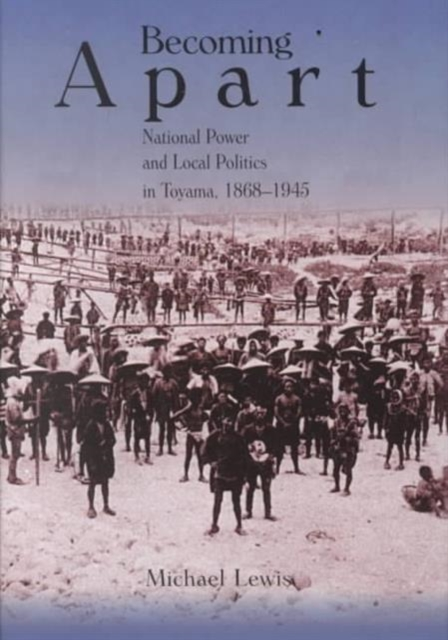 Becoming Apart – National Power & Local Politics Toyama 1868–1945 kenneth cole 10022538