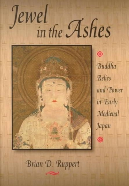 Jewel in the Ashes – Buddha Relics & Power in Early Medieval Japan the lone city 1 the jewel