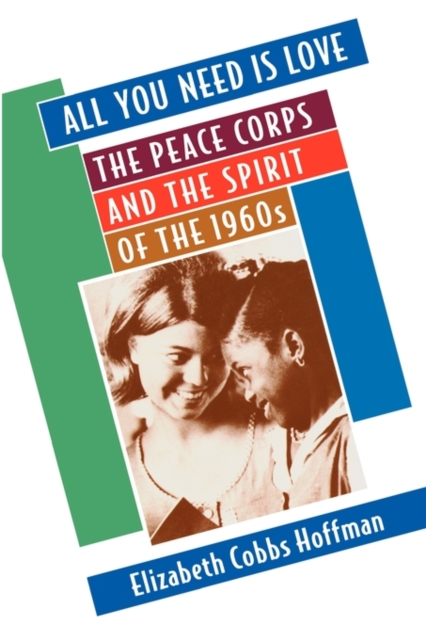 All You Need Is Love – The Peace Corps & the Spirit of the 1960s all you need is love – the peace corps