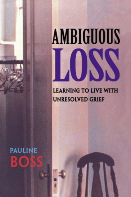 Ambiguous Loss – Learning to Live With Unresolved Grief